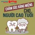 Lưu ý chăm sóc sức khỏe răng miệng cho người cao tuổi